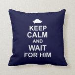 Keep Calm and Wait for Him Throw Pillows