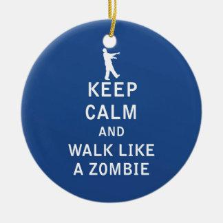 Keep Calm and Walk Like A Zombie Ceramic Ornament