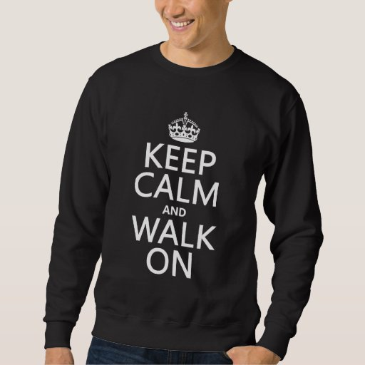 Keep Calm and Walk On (any background color) Pullover Sweatshirt