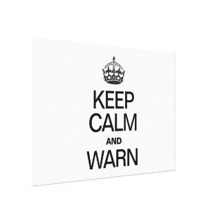 KEEP CALM AND WARN STRETCHED CANVAS PRINTS