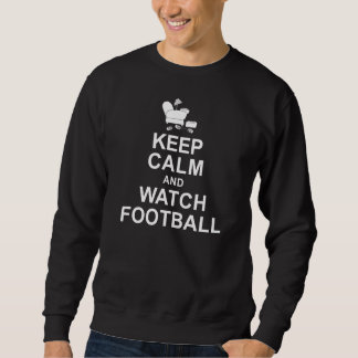 Keep Calm and Watch Football Pull Over Sweatshirts