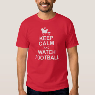 Keep Calm and Watch Football T Shirts