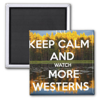 Keep Calm and Watch more Westerns 2 Inch Square Magnet