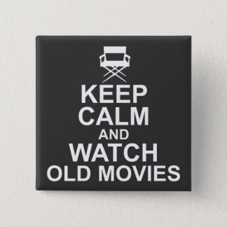 Keep Calm and Watch Old Movies Pinback Button