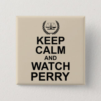 Keep Calm and Watch Perry Legal Humor Pinback Button