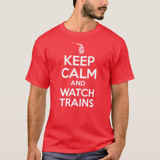 Keep Calm and Watch Trains - Steam Locomotive T-Shirt