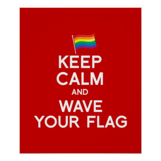 KEEP CALM AND WAVE YOUR FLAG POSTER