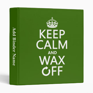 Keep Calm and Wax Off (any background color) Binder
