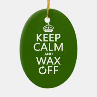 Keep Calm and Wax Off (any background color) Ceramic Ornament