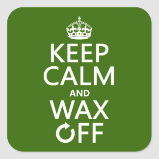 Keep Calm and Wax Off (any background color) Square Sticker