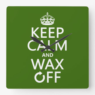 Keep Calm and Wax Off (any background color) Square Wall Clock
