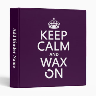 Keep Calm and Wax On (any background color) Binder