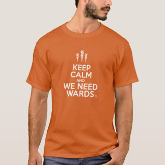 Keep calm and we need wards T-Shirt