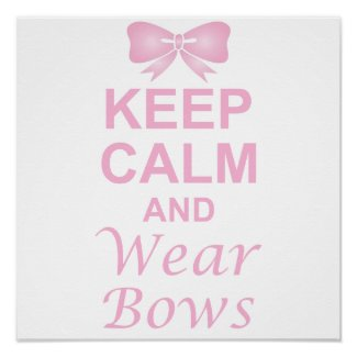 Keep Calm and Wear Bows