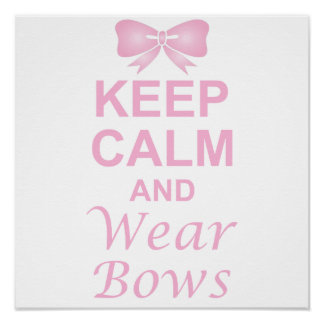 Keep Calm and Wear Bows Poster