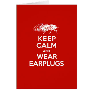 Keep Calm and Wear Earplugs - Cicadas are Coming Card