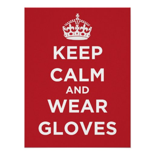 Keep Calm And Wear Gloves