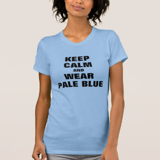 Keep calm and wear pale blue T-Shirt