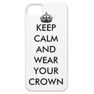 KEEP CALM AND WEAR YOUR CROWN iPhone 5 case