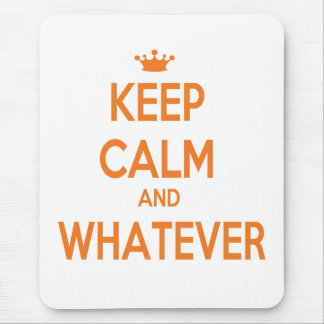 KEEP CALM AND WHATEVER MOUSEPADS