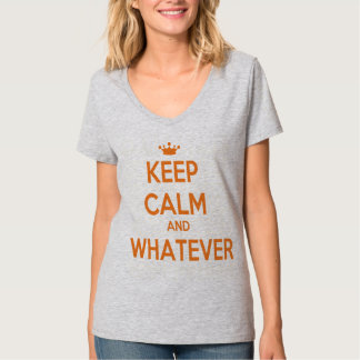 KEEP CALM AND WHATEVER T-Shirt
