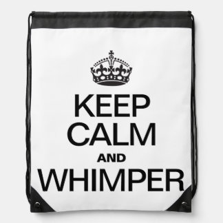 KEEP CALM AND WHIMPER DRAWSTRING BACKPACK