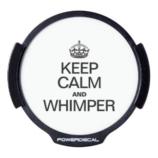 KEEP CALM AND WHIMPER LED CAR WINDOW DECAL