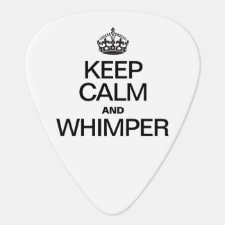 KEEP CALM AND WHIMPER PICK