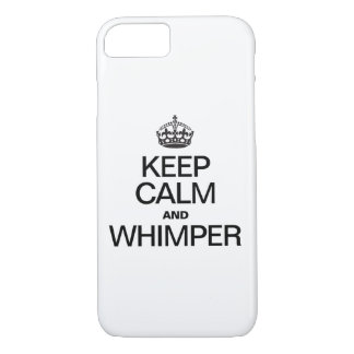 KEEP CALM AND WHIMPER iPhone 7 CASE