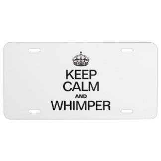 KEEP CALM AND WHIMPER LICENSE PLATE