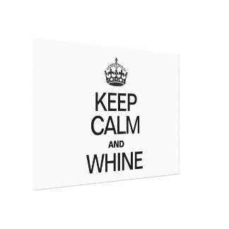 KEEP CALM AND WHINE GALLERY WRAPPED CANVAS