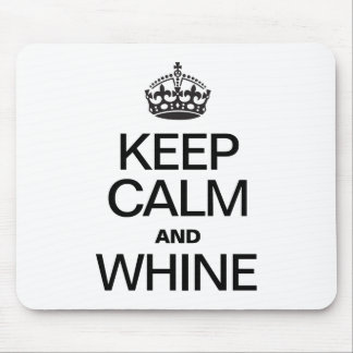 KEEP CALM AND WHINE MOUSE PAD