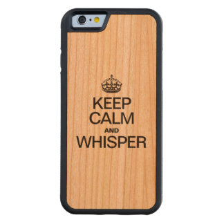 KEEP CALM AND WHISPER CARVED® CHERRY iPhone 6 BUMPER
