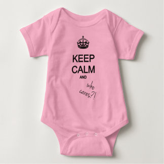 keep calm and who cares?! baby bodysuit
