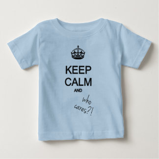 keep calm and who cares?! baby T-Shirt