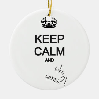 keep calm and who cares?! christmas ornaments