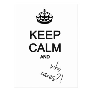 keep calm and who cares?! postcards