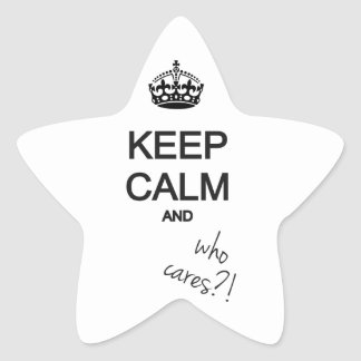 keep calm and who cares?! star sticker