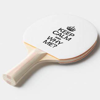 KEEP CALM AND WHY ME Ping-Pong PADDLE