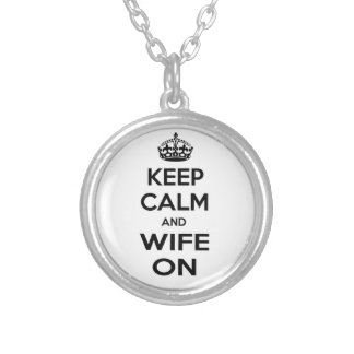 Keep Calm and Wife On Necklaces