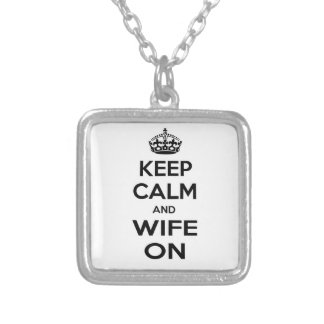 Keep Calm and Wife On Pendant