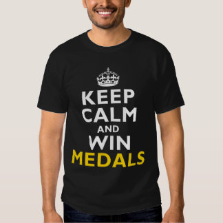 Keep Calm and Win Gold Medals Tee Shirt