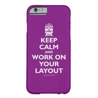 Keep Calm And Work On Your Layout - Trains Barely There iPhone 6 Case
