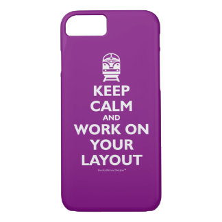 Keep Calm And Work On Your Layout - Trains iPhone 7 Case