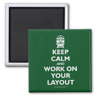 Keep Calm And Work On Your Layout - Trains Magnet