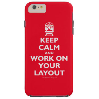 Keep Calm And Work On Your Layout - Trains Tough iPhone 6 Plus Case