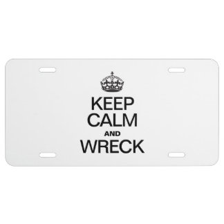 KEEP CALM AND WRECK LICENSE PLATE