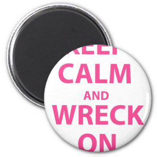 Keep Calm and Wreck On 2 Inch Round Magnet