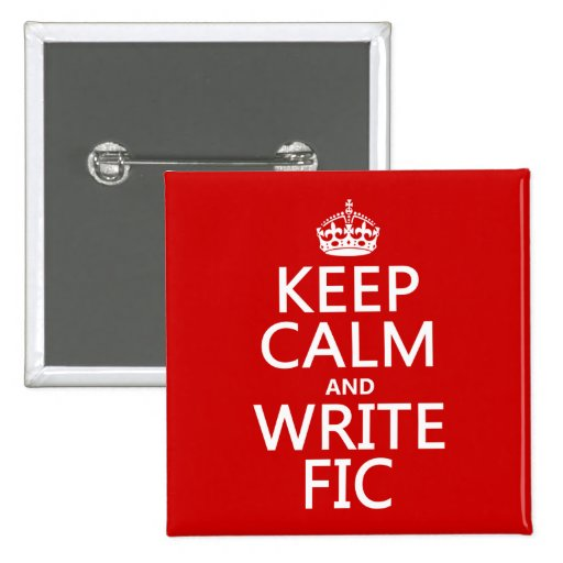Keep Calm and Write Fic - all colors Pinback Button