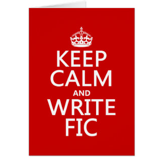 Keep Calm and Write Fic - all colors Card